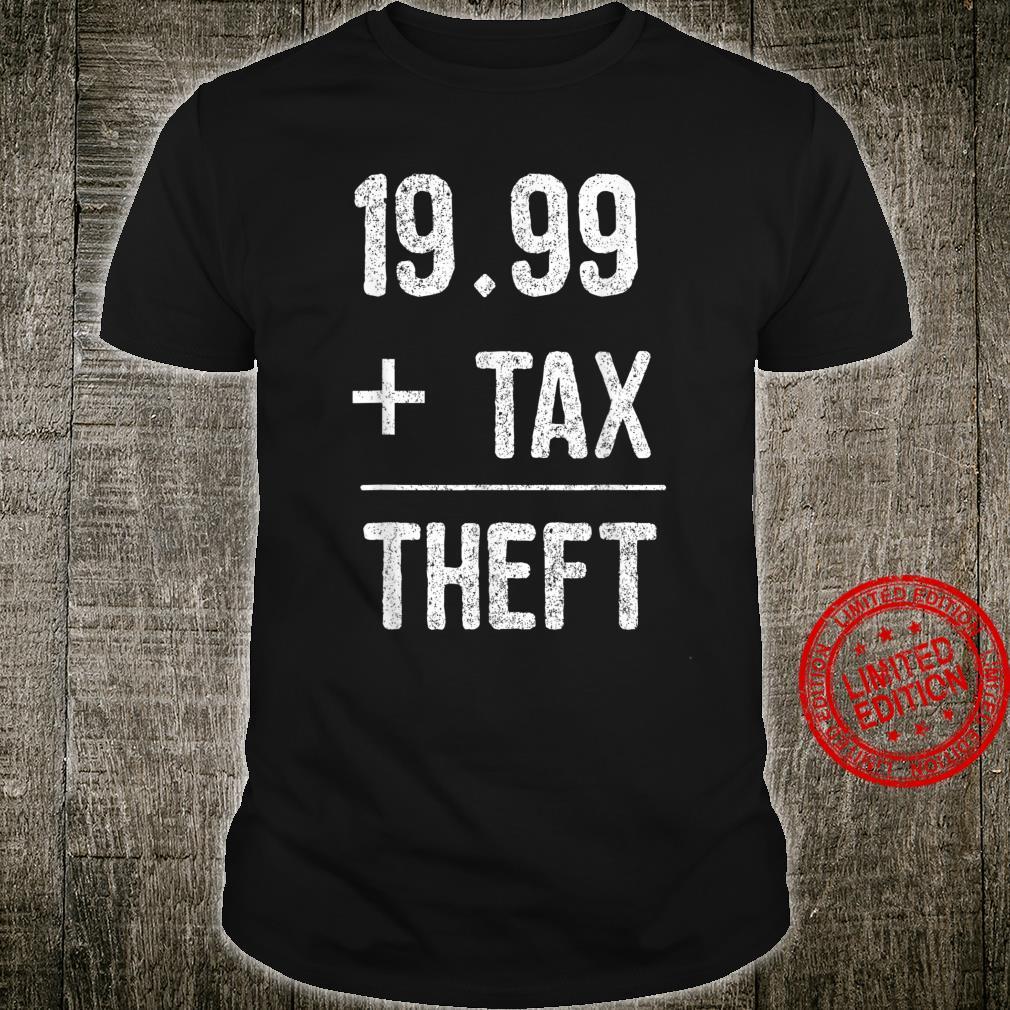 $19.77 + Tax = Taxation is Theft Shirt