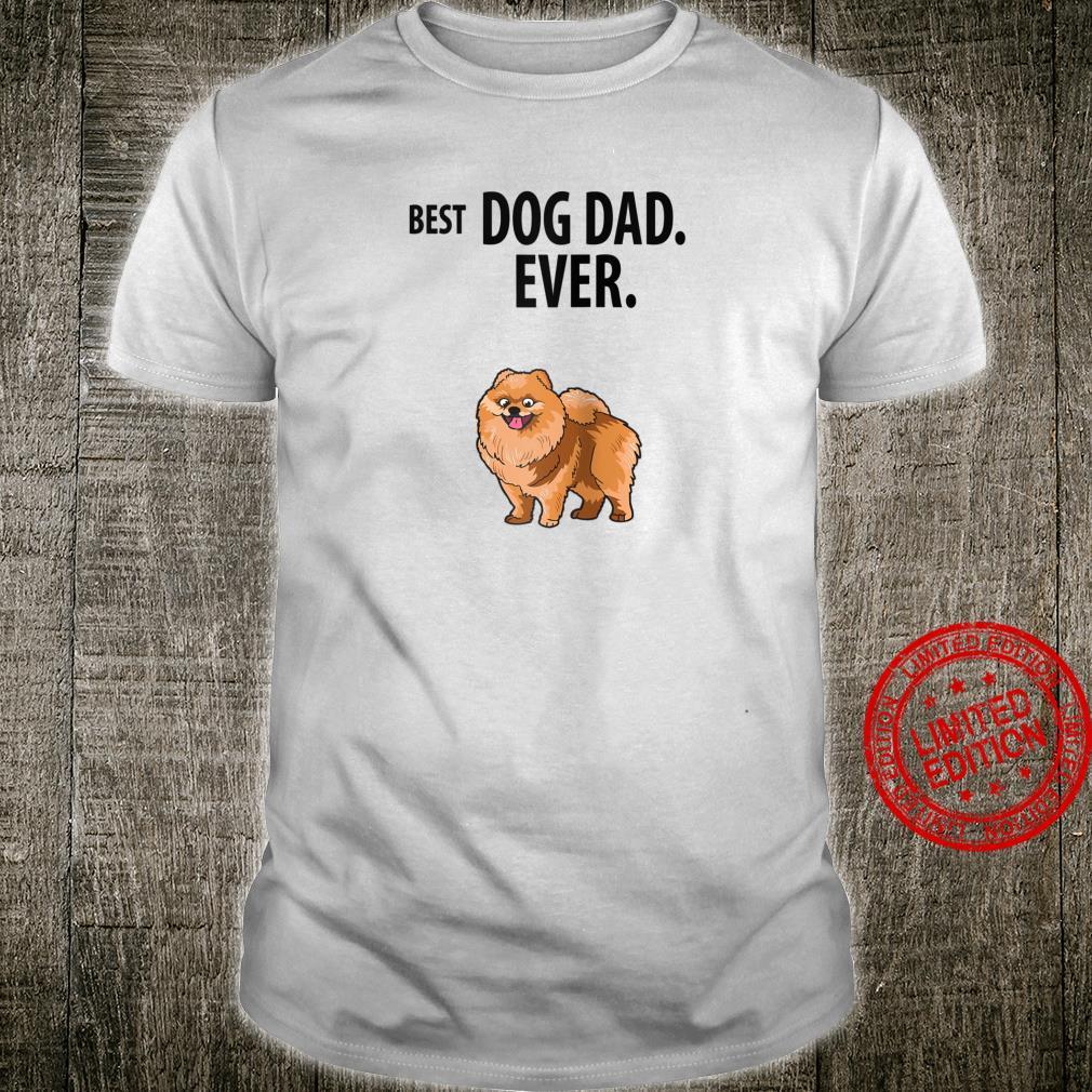 BEST DOG DAD EVER Fun Pomeranians Pom Pom Pups Shirt