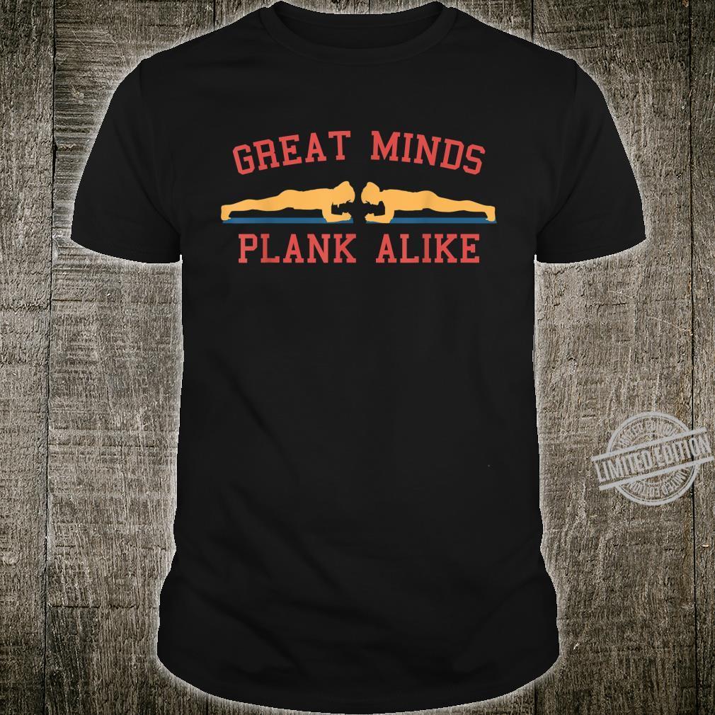 Great Minds Plank Alike Fitness Sh Shirt