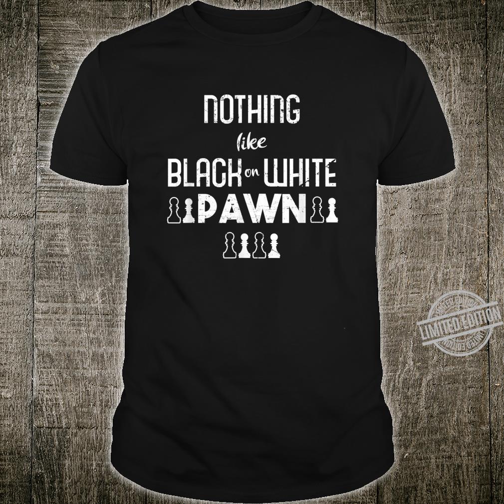 Nothing Like Black On White Pawn Geschenk Für Schachspieler Shirt